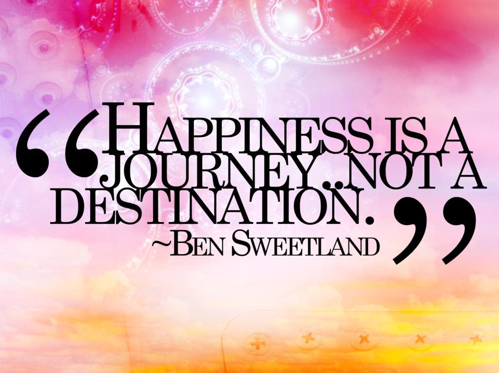 Fericirea este o calatorie, nu o destinatie.