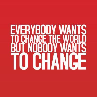 Toti vor sa schimbe lumea, dar nimeni nu vrea sa se schimbe.